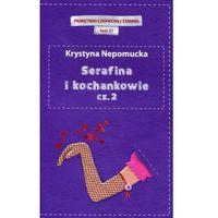 SERAFINA I KOCHANKOWIE CZ.2 . PAMIĘTNIKI CZERWONEJ SZMINKI TOM 21 Krystyna Nepomucka (9788377695142)