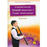 W krainie muzyki Notatnik muzyczny 1 O muzyce i utowrach muzycznych, oprawa miękka