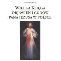 Wielka księga objawień i cudów Pana Jezusa w Polsce - Wysyłka od 3,99 (opr. twarda)