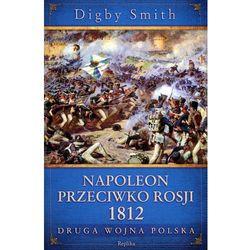 Napoleon przeciwko Rosji 1812. Druga wojna polska, książka z kategorii Archeologia, etnologia