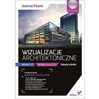 Wizualizacje architektoniczne. 3ds Max 2013 i 3ds Max Design 2013. Szkoła efektu (opr. miękka)