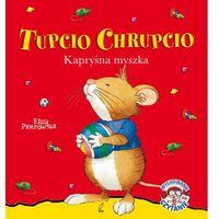 Tupcio Chrupcio Kapryśna myszka - Eliza Piotrowska, oprawa twarda