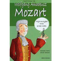 Nazywam się Wolfgang Amadeusz Mozart (Meritxell Marti,Salomo Xavier)