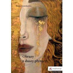 Obrazy z duszy płynące - Aneta Cierechowicz