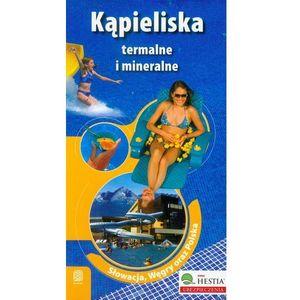 Kąpieliska termalne i mineralne. Słowacja, Węgry oraz Polska. Wydanie 2 (opr. miękka)