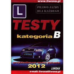 Testy. Kategoria B. Przykładowe nowe pytania 2012, pozycja wydana w roku: 2011