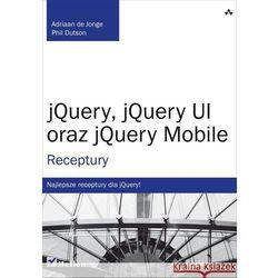 jQuery, jQuery UI oraz jQuery Mobile. Receptury, pozycja wydana w roku: 2013