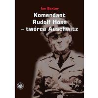 Komendant Rudolf Höss twórca Auschwitz - Ian Baxter (168 str.)