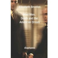 Mad Men, Death and the American Dream Bronfen, Elisabeth