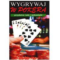 Wygrywaj w pokera. Przydatne rady i wskazówki Dave Scharf (9788360215685)