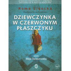 Dziewczynka w czerwonym płaszczyku. Książka audio (Roma Ligocka)