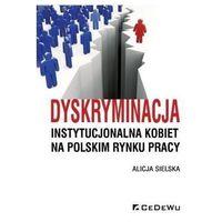 Dyskryminacja instytucjonalna kobiet na polskim rynku pracy, Alicja Sielska