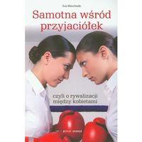 SAMOTNA WŚRÓD PRZYJACIÓŁEK CZYLI O RYWALIZACJI MIĘDZY KOBIETAMI (oprawa miękka) (Książka), Eva Mesched