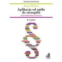 Aplikacja od ogółu do szczegółu. Akty normatywne w pigułce - Aneta Heliosz (kategoria: Prawo, akty prawne