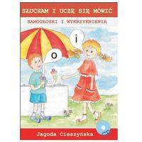 Słucham i uczę się mówić. Samogłoski i wykrzyknienia Jagoda Cieszyńska + CD (23 str.)
