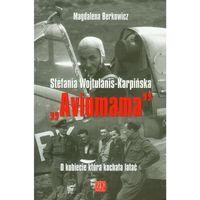 Stefania Wojtulanis - Karpińska Awiomama. O kobiecie która kochała latać (218 str.)