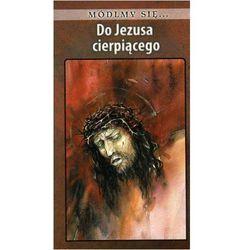 Módlmy się...Do Jezusa cierpiącego, książka w oprawie miękkej