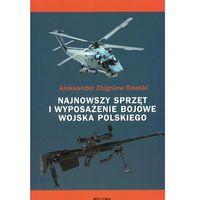 NAJNOWSZY SPRZĘT I WYPOSAŻENIE WOJSKA POLSKIEGO TW (ISBN 9788311129009)