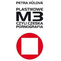 Plastikowe M3 czyli czeska pornografia (Hulova Petra)