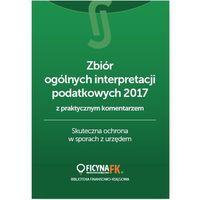 Zbiór ogólnych interpretacji podatkowych 2017 z praktycznym komentarzem (9788326964183)