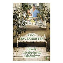 Szkoła niezbędnych składników - Erica Bauermeister (ISBN 9788375082234)