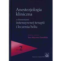 Anestezjologia kliniczna z elementami intensywnej terapii i leczenia bólu. Tom 1-2 (1506 str.)