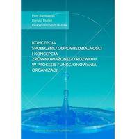 Koncepcja społecznej odpowiedzialności i koncepcja zrównoważonego rozwoju w procesie funkcjonowania organi
