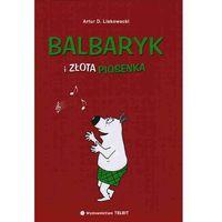 BALBARYK I ZŁOTA PIOSENKA Artur Liskowacki (9788360848517)