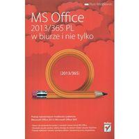 MS OFFICE 2013/365 PL W BIURZE I NIE TYLKO (opr. broszurowa)