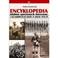 Encyklopedia klubów sportowych Warszawy i jej najbliższych okolic w latach 1918-39 (448 str.)
