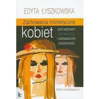 Zachowania mimetyczne kobiet pod wpływem telewizji i doświadczeń codzienności, Łyszkowska Edyta