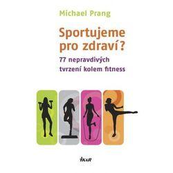 Sportujeme pro zdraví? 77 nepravdivých tvrzení kolem fitness Prang Michael