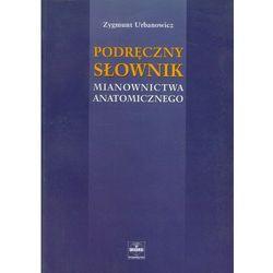 Podręczny słownik mianownictwa anatomicznego, pozycja wydana w roku: 2004