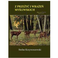 Z przeżyć i wrażeń myśliwskich - Stefan Krzywoszewski (9788365443144)