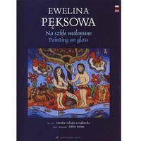 NA SZKLE MALOWANE PAINTING ON GLASS Ewelina Pęksowa (9788377770030)