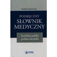 Podręczny słownik medyczny łacińsko-polski polsko-łaciński - Barbara Dąbrowska, pozycja wydawnicza