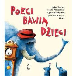 Poeci bawią dzieci. Wiersz i wierszyki dla njmłodszych, pozycja wydana w roku: 2013