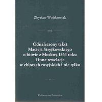 Odnaleziony tekst Macieja Stryjkowskiego o bitwie z Moskwą 1564 r. i inne rewelacje w zbiorach rosyjskich i n