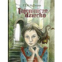 Tajemnicze dziecko - Wysyłka od 5,99 - kupuj w sprawdzonych księgarniach !!!, Hoffmann E.T.A.