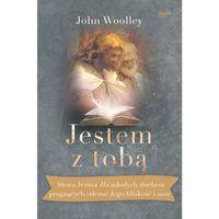 Jestem z tobą. Słowa Jezusa dla młodych duchem pragnących odczuć Jego bliskość i moc - JOHN WOOLLEY