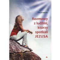 Rozmowy z ludźmi którzy spotkali Jezusa - Dabezies Francois (9788378648017)