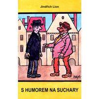 S humorem na suchary Jindřich Lion; Jiří Winter Neprakta