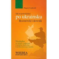 Jak to powiedzieć po ukraińsku Rozmówki i słownik (9788321414164)
