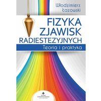 Fizyka zjawisk radiestezyjnych - Wysyłka od 3,99