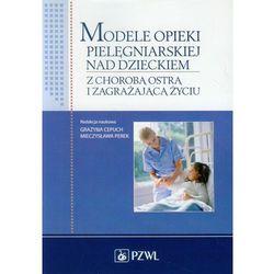 Modele opieki pielęgniarskiej nad dzieckiem z chorobą ostrą i zagrażającą życiu, książka z kategorii