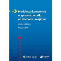Modelowa konwencja w sprawie podatku od dochodu i majątku (9788326493584)
