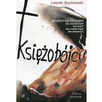 Księżobójcy. Anatomia zbrodni - Leszek Szymowski