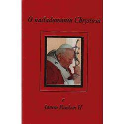 O naśladowaniu Chrystusa z Janem Pawłem II (kategoria: Literatura piękna i klasyczna)