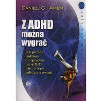 Z ADHD MOŻNA WYGRAĆ /MEDIUM (oprawa kartonowa foliowana) (Książka), Daniel G. Amen