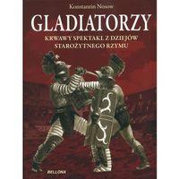 Gladiatorzy. Krwawy spektakl z dziejów starożytnego Rzymu (ilość stron 208)